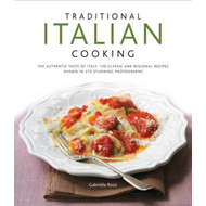 Traditional Italian Cooking: the Authentic Taste of Italy : 130 Classic and Regional Recipes Shown i (BOK)