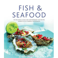 Fish & Seafood: 130 Delicious Classic and Contemporary Fish Recipes Shown in 270 Stunning Photograph (BOK)