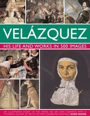 Velazquez: Life & Works in 500 Images: His Life and Works in 500 Images : an Illustrated Study of th (BOK)