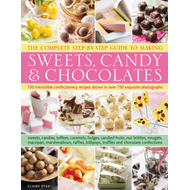Complete Step-by-step Guide to Making Sweets, Candy & Chocol (BOK)