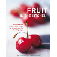 Fruit in the Kitchen: a Comprehensive Directory of the Fruits of the World with Over 100 Tempting Re (BOK)