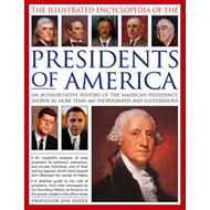 The Illustrated Encyclopedia of the Presidents of America: an Authoritative History of the American (BOK)