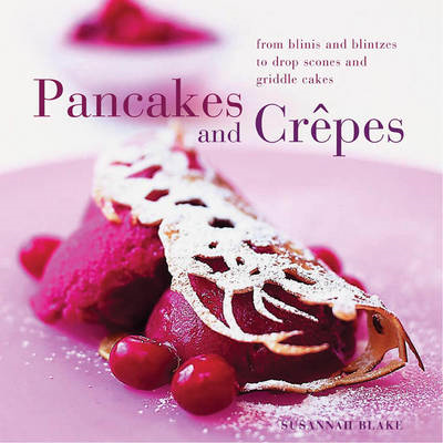 Perfect Pancakes and Crepes: More Than 20 Delicious Recipes, from Pancakes, Wraps and Fruit- Filled (BOK)