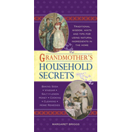 Grandmother's Household Secrets: Traditional Wisdom, Hints and Tips for Using Natural Ingredients in (BOK)