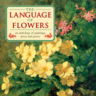 The Language of Flowers: An Anthology of Flowers in Paintings, Prose and Poetry (BOK)