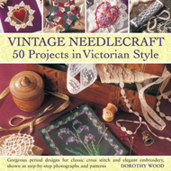 Vintage Needlecraft: 50 Projects in Victorian Style (BOK)