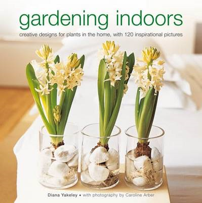 Gardening Indoors: Creative Designs for Plants in the Home, with 120 Inspirational Pictures (BOK)