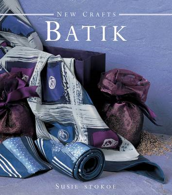 New Crafts Batik: The Art of Fabric Decorating and Painting in Over 20 Beautiful Projects (BOK)