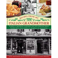 Recipes from My Italian Grandmother: A Guide to Ingredients, Techniques and 100 Traditional Dishes, (BOK)