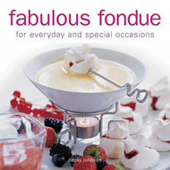 Fabulous Fondue: For Everyday and Special Occasions (BOK)