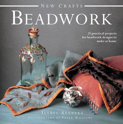 New Crafts: Beadwork: 25 Practical Projects for Beadwork Design to Make at Home (BOK)