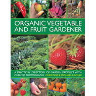Organic Vegetable and Fruit Gardener: a Practical Directory of Garden Produce with Over 250 Photogra (BOK)
