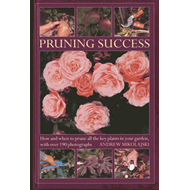Pruning Success: How and When to Prune All the Key Plants in Your Garden, with Step-by-step Photogra (BOK)
