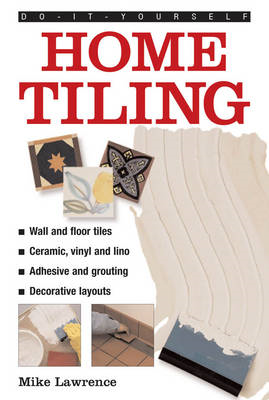 Do-it-yourself Home Tiling: a Practical Illustrated Guide to Tiling Surfaces in the House, Using Cer (BOK)
