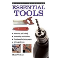Do-it-yourself Essential Tools: A Practical Guide to Tools: How to Choose and Use Them (BOK)