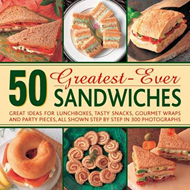 50 Greatest-ever Sandwiches: Great Ideas for Lunchboxes, Tasty Snacks, Gourmet Wraps and Party Pieces (BOK)