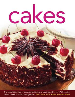 Cakes: The Complete Guide to Decorating, Icing and Frosting, with Over 170 Beautiful Cakes, Shown in 1150 Photographs (BOK)