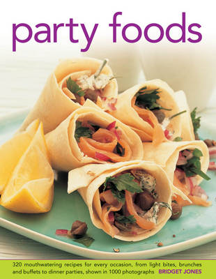 Party Foods: 320 Mouthwatering Recipes for Every Occasion, from Light Bites, Brunches and Buffets to (BOK)