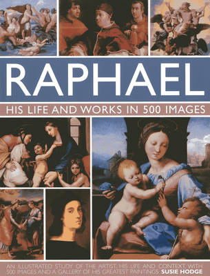 Raphael: His Life and Works in 500 Images: An Exploration of the Artist, His Life and Context, with (BOK)