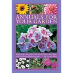 Annuals for Your Garden: Brighten Up Your Garden with Vibrant Flowers and Foliage (BOK)