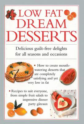 Low Fat Dream Desserts: Delicious Guilt-free Delights for All Seasons and Occasions (BOK)