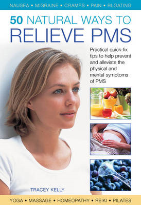 50 Natural Ways to Relieve PMS: Practical Quick-fix Tips to Help Prevent and Alleviate the Physical (BOK)