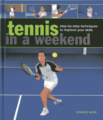 Tennis in a Weekend: Step-by-step Techniques to Improve Your Skills (BOK)