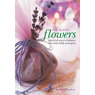 Healing Flowers: Practical Ways to Balance the Mind, Body and Spirit (BOK)