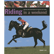 Riding in a Weekend: Step-by-step Techniques to Improve Your Skills (BOK)