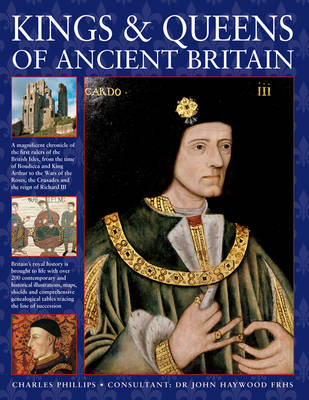 Kings & Queens of Ancient Britain: A Magnificent Chronicle of the First Rulers of the British Isles, (BOK)