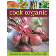 Cook organic: How to Cook the Natural Way with a Guide to Healthy Ingredients and More Than 140 Dele (BOK)