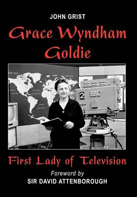 Grace Wyndham Goldie, First Lady of Television (BOK)
