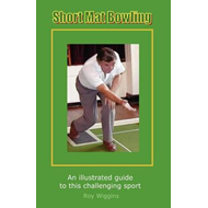 Short Mat Bowling (2nd Edition) - An Illustrated Guide to This Challenging Sport (BOK)