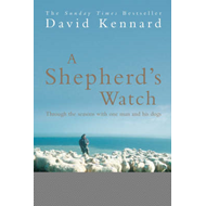 A Shepherd's Watch: Through the Seasons with One Man and His Dogs (BOK)