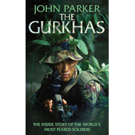 The Gurkhas: The Inside Story of the World's Most Feared Soldiers (BOK)