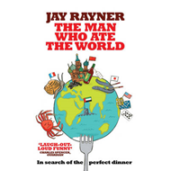 The Man Who Ate the World: In Search of the Perfect Dinner (BOK)