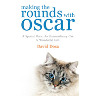 Making the Rounds with Oscar: The Inspirational Story of a Doctor, His Patients and a Very Special C (BOK)