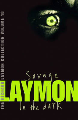 "The Richard Laymon Collection: v. 10: ""Savage"" AND ""In the Dark"" (BOK)"