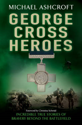 George Cross Heroes: Incredible True Stories of Bravery Beyond the Battlefield (BOK)