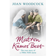 Matron Knows Best: The True Story of a 1960s NHS Nurse (BOK)