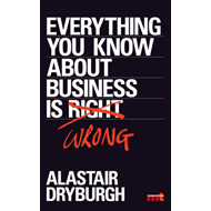 Everything You Know About Business is Wrong: How to Unstick Your Thinking and Upgrade Your Rules of (BOK)