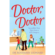 Doctor, Doctor: Incredible True Tales from a GP's Surgery (BOK)