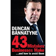 43 Mistakes Every Business Make...and How to Avoid Them: Your Expert Guide to Better Business (BOK)