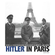 Hitler in Paris: How a Photograph Shocked a World at War (BOK)