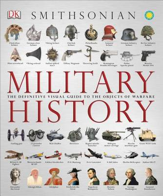 Military History: The Definitive Visual Guide to the Objects of Warfare (BOK)
