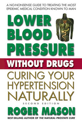 Lower Blood Pressure Without Drugs: Curing Your Hypertension Naturally (BOK)