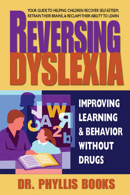 Reversing Dyslexia: Improving Learning & Behavior without Drugs (BOK)