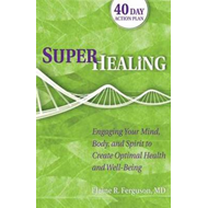 Superhealing: Feeding Your Mind, Body, and Spirit to Create Optimal Health and Well-Being (BOK)