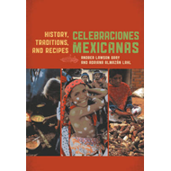 Celebraciones Mexicanas: History, Traditions, and Recipes (BOK)