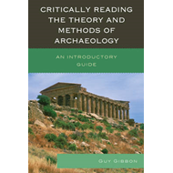Critically Reading the Theory and Methods of Archaeology (BOK)